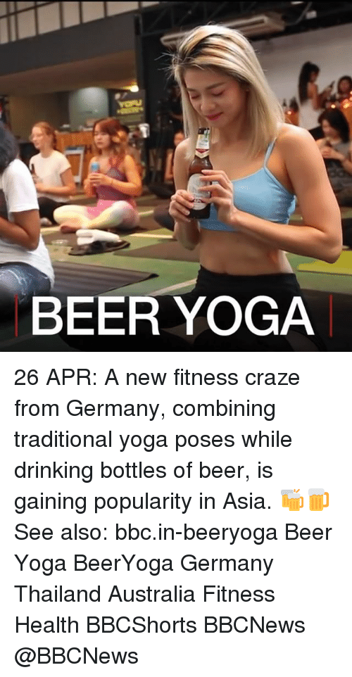 Beer, Drinking, and Memes: BEER YOGA 26 APR: A new fitness craze from Germany, combining traditional yoga poses while drinking bottles of beer, is gaining popularity in Asia. 🍻🍺See also: bbc.in-beeryoga Beer Yoga BeerYoga Germany Thailand Australia Fitness Health BBCShorts BBCNews @BBCNews