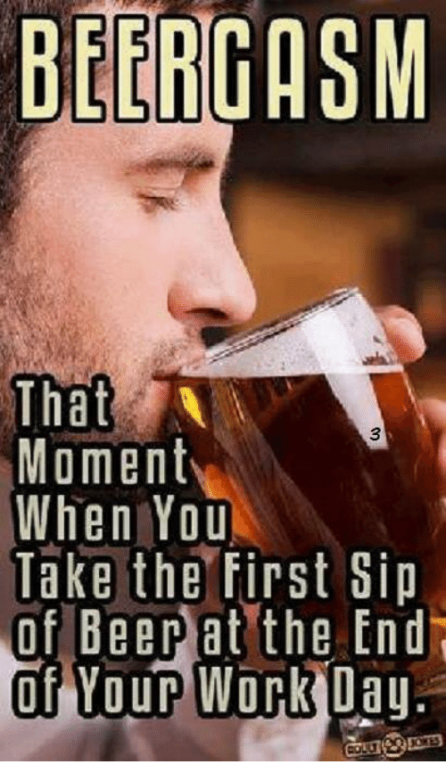beergasm that moment when you take the first sip of 5244895 beergasm that moment when you take the first sip of beer at the
