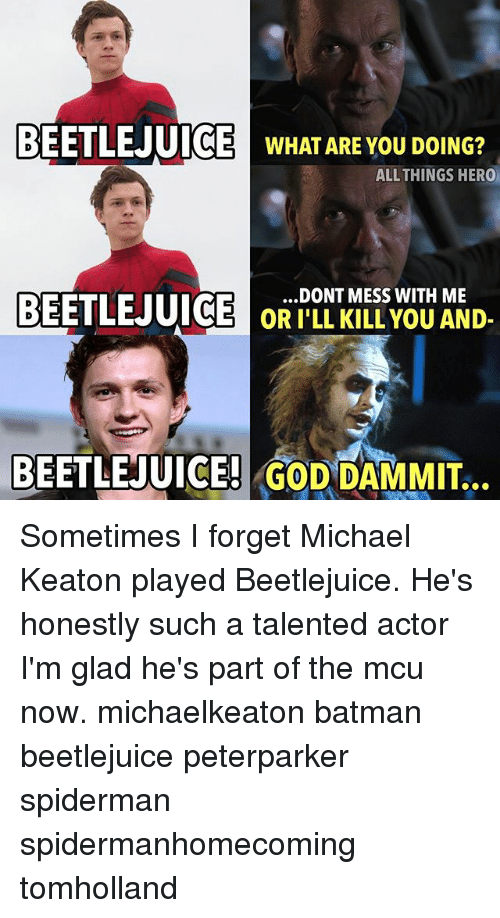 Dammits: BEETL  BEETLEJUI  C  WHAT ARE YOU DOING?  ALLTHINGS HERO  BEETL  .DONT MESS WITH ME  OR I'LL KILL YOU AND-  BEETLEJUICE! GOD DAMMIT. Sometimes I forget Michael Keaton played Beetlejuice. He's honestly such a talented actor I'm glad he's part of the mcu now. michaelkeaton batman beetlejuice peterparker spiderman spidermanhomecoming tomholland