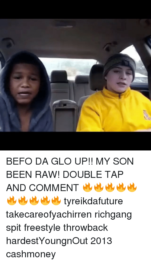 Glo Up, Memes, and Richgang: BEFO DA GLO UP!! MY SON BEEN RAW! DOUBLE TAP AND COMMENT 🔥🔥🔥🔥🔥🔥🔥🔥🔥🔥 tyreikdafuture takecareofyachirren richgang spit freestyle throwback hardestYoungnOut 2013 cashmoney