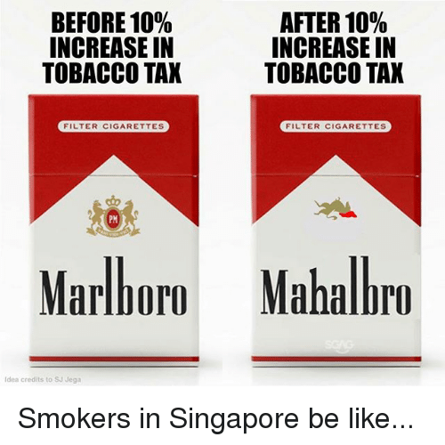 Be Like, Memes, and Singapore: BEFORE 10%  INCREASE IN  TOBACCO TAX  AFTER 10%  INCREASE IN  TOBACCO TAK  FILTER CIGARETTES  FILTER CIGARETTES  PM  Marlboro Mahalbro  Idea credits to SJ Jega Smokers in Singapore be like...