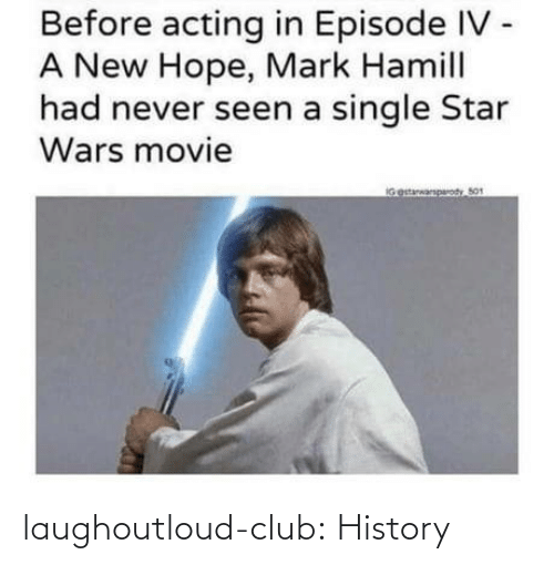 Acting: Before acting in Episode IV -  A New Hope, Mark Hamill  had never seen a single Star  Wars movie  IGestarwarparody So1 laughoutloud-club:  History
