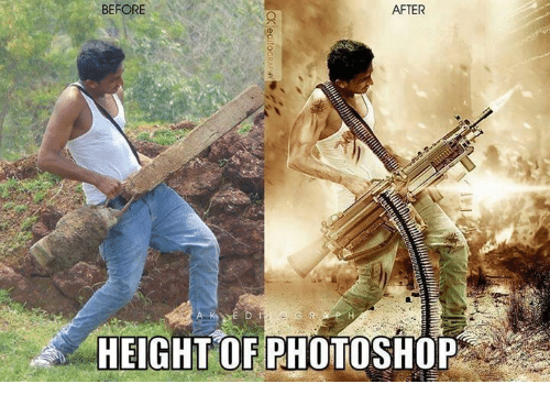 memes: BEFORE  AFTER  HEIGHT OF PHOTOSHOP