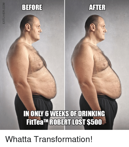 Funny, Transformers, and Progressive: BEFORE  AFTER  IN ONLY 6 WEEKS OF DRINKING  FitTeaTM ROBERT LOSTS500 Whatta Transformation!