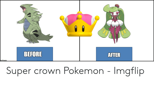 Super Crown: BEFORE  AFTER Super crown Pokemon - Imgflip