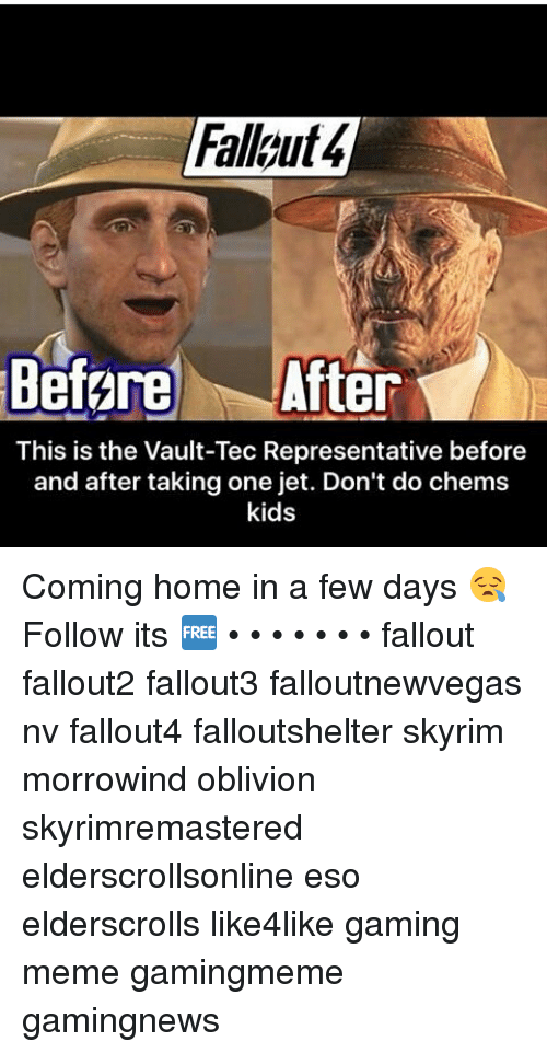 Game Memes: Before After  This is the Vault-Tec Representative before  and after taking one jet. Don't do chems  kids Coming home in a few days 😪 Follow its 🆓 • • • • • • • fallout fallout2 fallout3 falloutnewvegas nv fallout4 falloutshelter skyrim morrowind oblivion skyrimremastered elderscrollsonline eso elderscrolls like4like gaming meme gamingmeme gamingnews