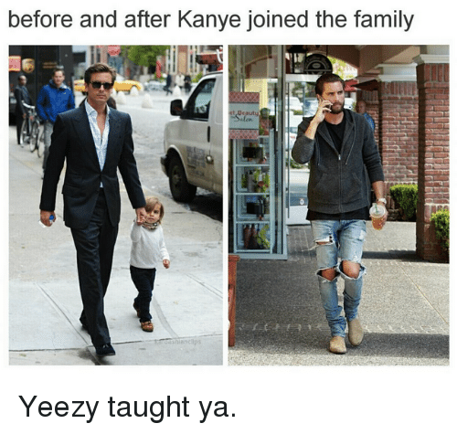Kardashian, Celebrities, and Yeezys: before and after Kanye joined the family Yeezy taught ya.