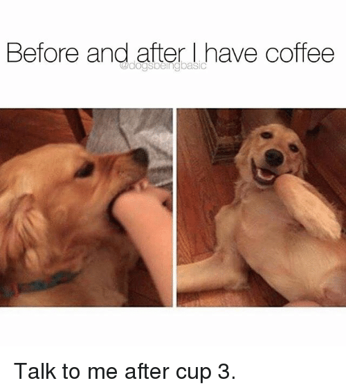 Memes, Coffee, and 🤖: Before and after lI have coffee Talk to me after cup 3.
