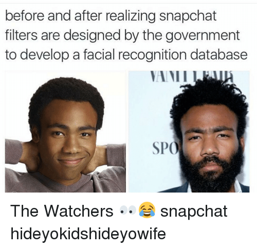 Snapchat, Government, and Design: before and after realizing snapchat  filters are designed by the government  to develop a facial recognition database  SPO The Watchers 👀😂 snapchat hideyokidshideyowife