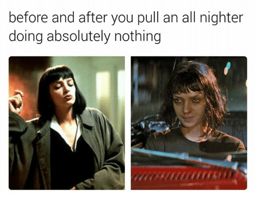 Memes, 🤖, and All Nighter: before and after you pull an all nighter  doing absolutely nothing
