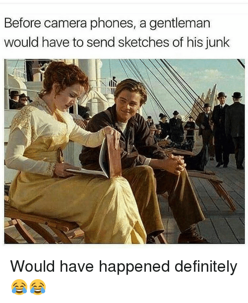 Definitely, Memes, and Camera: Before camera phones, a gentleman  would have to send sketches of his junk Would have happened definitely 😂😂