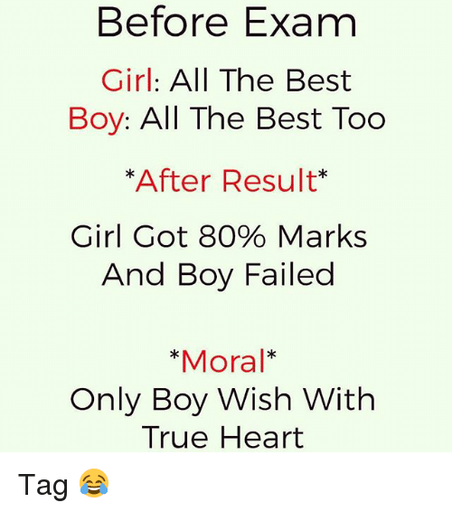 Memes, True, and Best: Before Exam  Girl: All The Best  Boy: All The Best Too  *After Result*  Girl Got 80% Marks  And Boy Failed  *Moral*  Only Boy Wish With  True Heart Tag 😂
