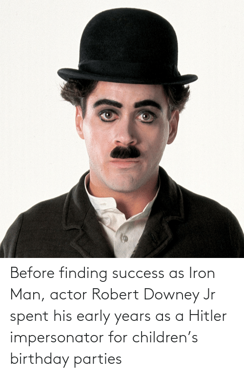 birthday parties: Before finding success as Iron Man, actor Robert Downey Jr spent his early years as a Hitler impersonator for children's birthday parties