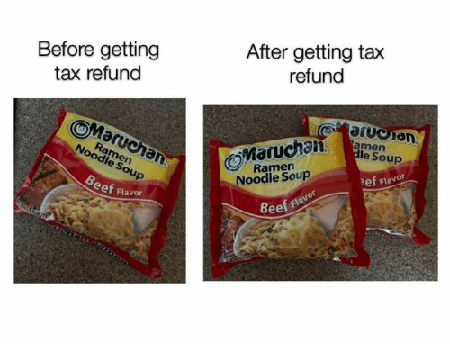 Tax refund: Before getting  tax refund  After getting tax  refund  le Soup  Ramern  Noodle Soup  Ramen  Noodle Soup  ef Flavor  eef Flavor  eef flavor