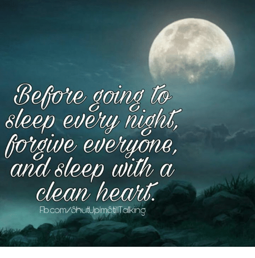 Dank, Heart, and Hearts: Before going  sleep every  forgive everyone,  and sleep with a  clean heart.  Fbcom/OhutUpm trTalking