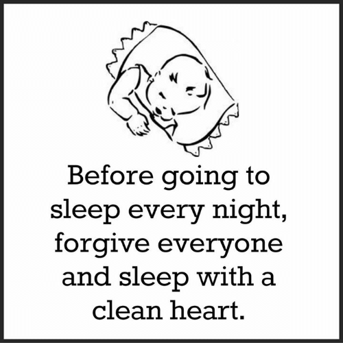 Before Going to Sleep Every Night Forgive Everyone and Sleep With a Clean Hea...