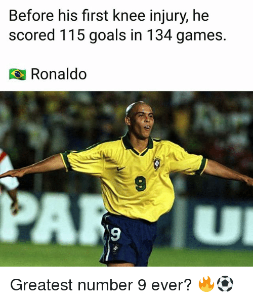 Goals, Memes, and Games: Before his first knee injury, he  scored 115 goals in 134 games.  Ronaldo  9  9 Greatest number 9 ever? 🔥⚽️