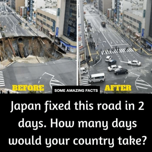 amazing facts: BEFORE  Japan fixed this road in 2  AFTER  SOME AMAZING FACTS  days. How many days  would your country take?
