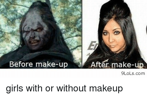 Before Make-Up After Make-Up 9LoLscom Girls With Or Without Makeup | Funny Meme On SIZZLE