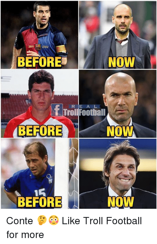 Football, Memes, and Troll: BEFORE  NOW  R E A L  Troll Football  BEFORE  NOW  BEFORE  NOW Conte 🤔😳  Like Troll Football for more