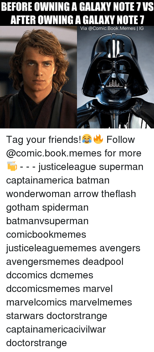 Galaxy Note: BEFORE OWNING A GALAXY NOTE 7VS  AFTEROWNINGAGALAXYNOTE 7  Via @Comic. Book Memes l IG Tag your friends!😂🔥 Follow @comic.book.memes for more🍻 - - - justiceleague superman captainamerica batman wonderwoman arrow theflash gotham spiderman batmanvsuperman comicbookmemes justiceleaguememes avengers avengersmemes deadpool dccomics dcmemes dccomicsmemes marvel marvelcomics marvelmemes starwars doctorstrange captainamericacivilwar doctorstrange
