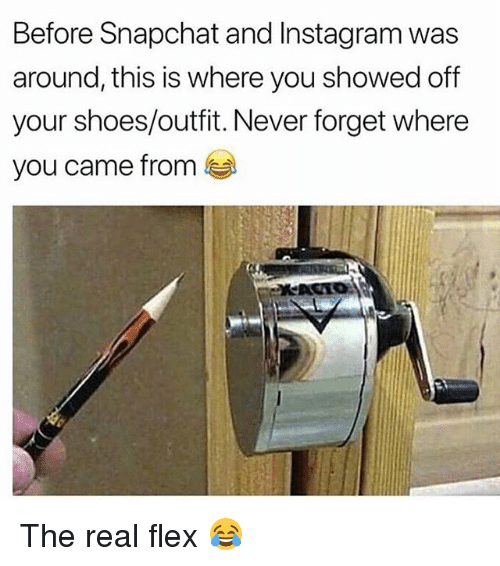 Flexing, Funny, and Instagram: Before Snapchat and Instagram was  around, this is where you showed off  your shoes/outfit. Never forget where  you came from The real flex 😂