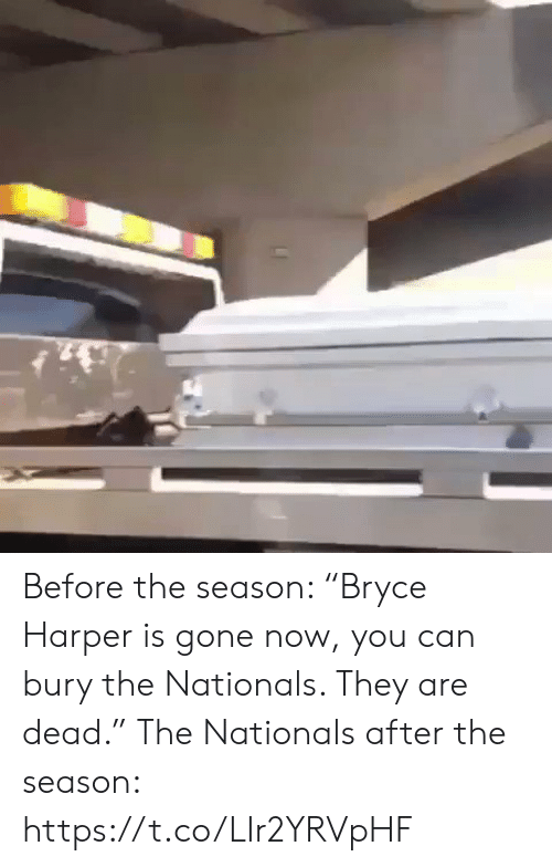 "nationals: Before the season: ""Bryce Harper is gone now, you can bury the Nationals. They are dead.""  The Nationals after the season: https://t.co/LIr2YRVpHF"