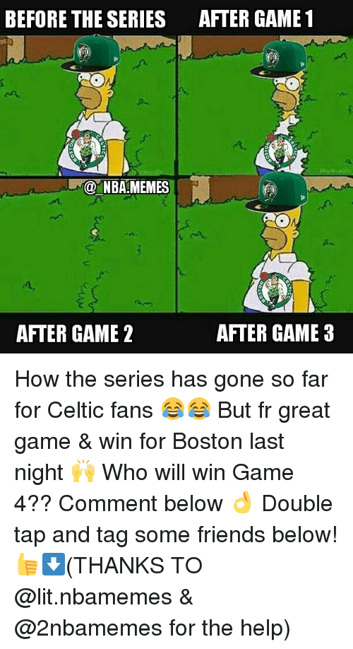 NBA: BEFORE THE SERIES  AFTER GAME 1  Ma NBA-MEMES How the series has gone so far for Celtic fans 😂😂 But fr great game & win for Boston last night 🙌 Who will win Game 4?? Comment below 👌 Double tap and tag some friends below! 👍⬇(THANKS TO @lit.nbamemes & @2nbamemes for the help)