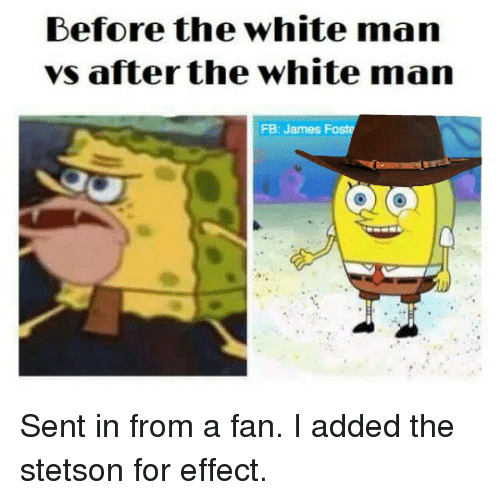 White, Controversial Cowboy, and Stetson: Before the white man  vs after the white man  FB: James Sent in from a fan. I added the stetson for effect.