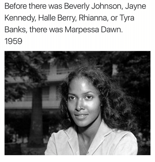 Memes, Tyra Banks, and Bank: Before there was Beverly Johnson, Jayne  Kennedy, Halle Berry, Rhianna, or Tyra  Banks, there was Marpessa Dawn  1959