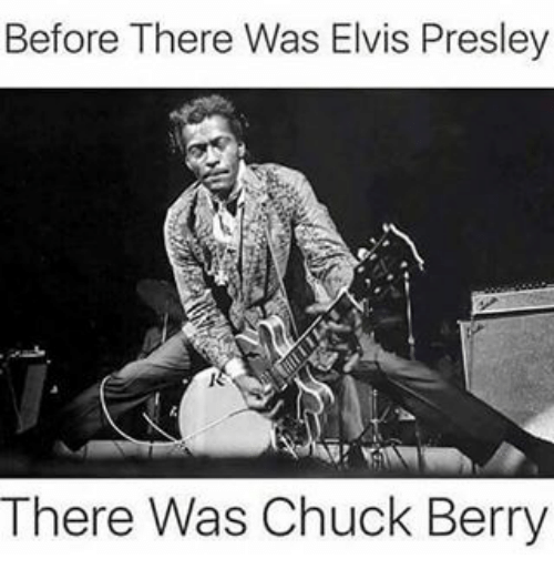 before there was elvis presley there was chuck berry 9319939 before there was elvis presley there was chuck berry meme on sizzle