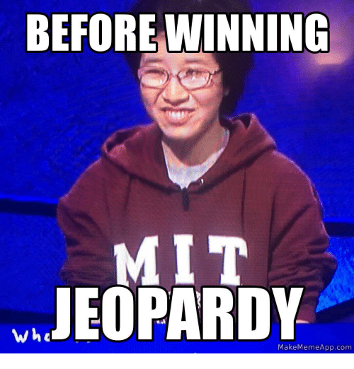 Make Meme App: BEFORE WINNING  JEOPARDY  Wha  Make Meme App com