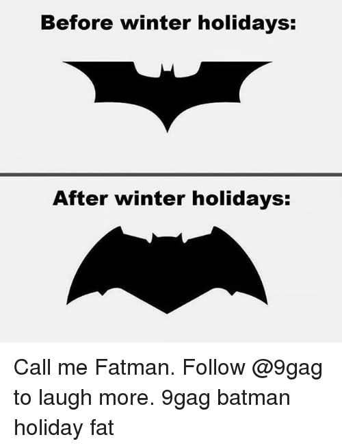 9gag, Batman, and Memes: Before winter holidays:  After winter holidays: Call me Fatman. Follow @9gag to laugh more. 9gag batman holiday fat