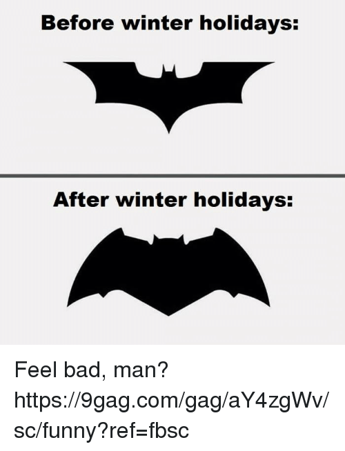 9gag, Bad, and Dank: Before winter holidays:  After winter holidays: Feel bad, man?  https://9gag.com/gag/aY4zgWv/sc/funny?ref=fbsc
