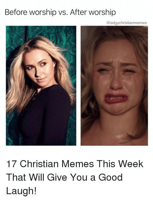 worship: Before worship vs. After worship  @edgychristianmemes 17 Christian Memes This Week That Will Give You a Good Laugh!