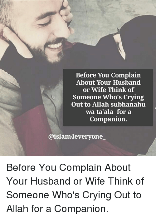 Crying, Memes, and Husband: Before You Complain  About Your Husband  or Wife Think of  Someone Who's Crying  Out to Allah subhanahu  wa ta'ala for a  Companion.  @islam4everyone_ Before You Complain About Your Husband or Wife Think of Someone Who's Crying Out to Allah for a Companion.