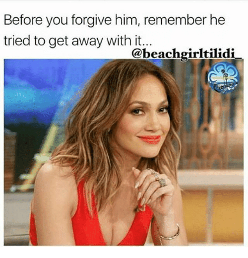 Memes, Beach, and 🤖: Before you forgive him, remember he  tried to get away with it.  beach girltilidi