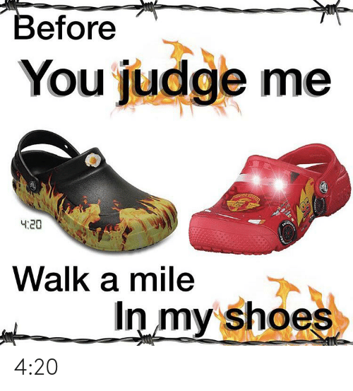 in-my-shoes: Before  You  judge me  oond  ч.20  Walk a mile  In my shoes 4:20