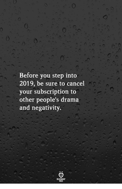 You Step: Before you step into  2019, be sure to cancel  your subscription to  other people's drama  and negativity.