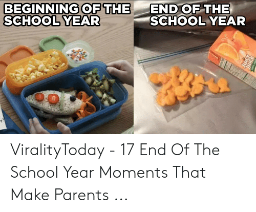 Parents, School, and Make: BEGINNING OF THE  SCHOOL YEAR  END OF THE  SCHOOL YEAR  L  y! ViralityToday - 17 End Of The School Year Moments That Make Parents ...