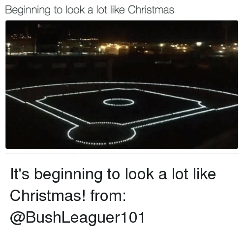 beginning to look a lot like christmas: Beginning to look a lot like Christmas It's beginning to look a lot like Christmas!  from: @BushLeaguer101