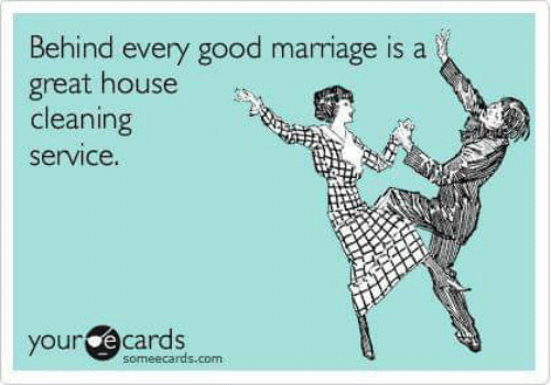 House Cleaning: Behind every good marriage is a  great house  cleaning  service.  your ecards  someecards.com