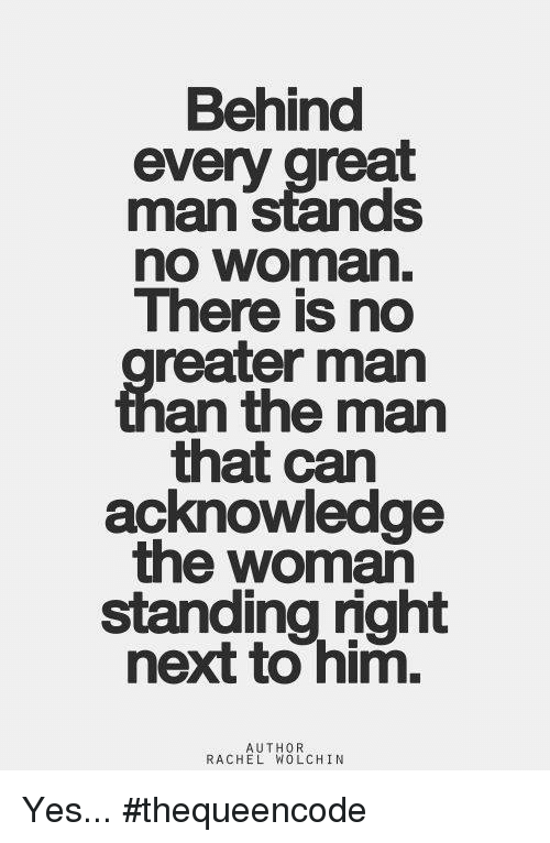 an analysis of the saying behind every good man as a great woman Behind every successful man there is a woman essays behind every great man, is a great woman the ideal woman as we can say the woman who fears god, good.