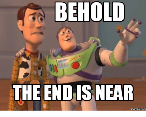 The End Is Near Meme: BEHOLD  THE ENDIS NEAR  COM