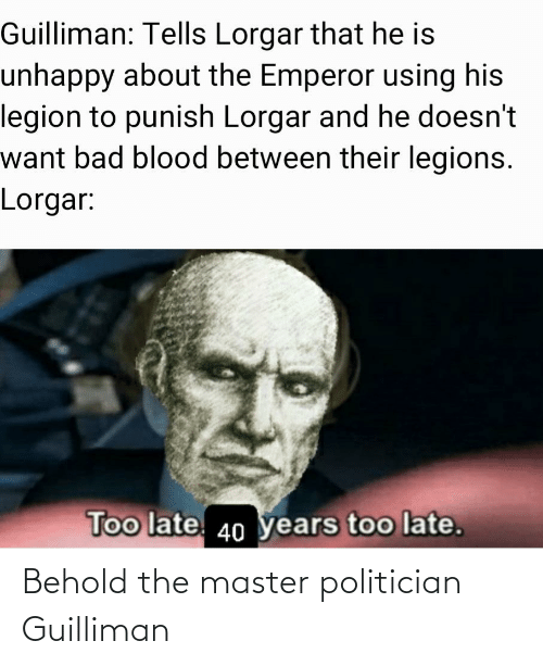 politician: Behold the master politician Guilliman