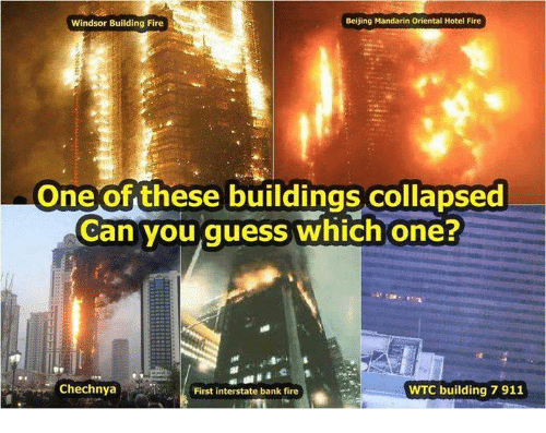 building collapse: Beijing Mandarin Oriental  Hotel Fire  Windsor Building Fire  One of these buildings collapsed  Can you guess which one?  Chechnya  WTC building 7 911  First interstate bank fire
