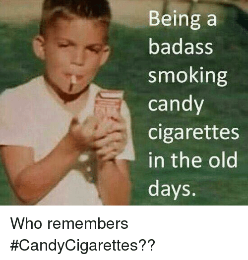 Candy, Memes, and Smoking: Being a  badass  smoking  candy  cigarettes  in the old  days. Who remembers #CandyCigarettes??