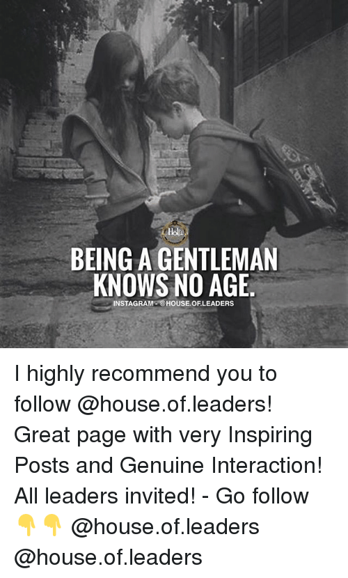 Gentlemane: BEING A GENTLEMAN  KNOWS NO AGE  INSTAGRAM@HOUSE.OF.LEADERS I highly recommend you to follow @house.of.leaders! Great page with very Inspiring Posts and Genuine Interaction! All leaders invited! - Go follow👇👇 @house.of.leaders @house.of.leaders