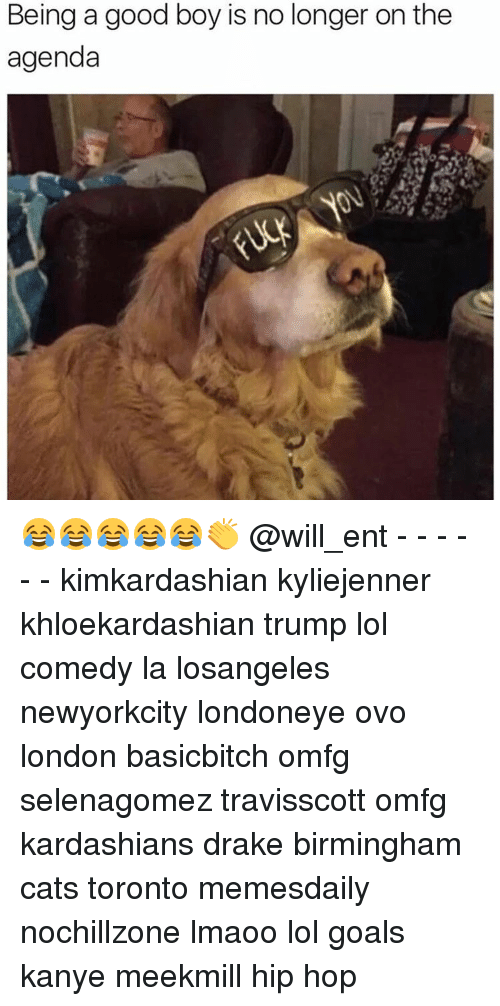 Cats, Drake, and Goals: Being a good boy is no longer on the  agenda 😂😂😂😂😂👏 @will_ent - - - - - - kimkardashian kyliejenner khloekardashian trump lol comedy la losangeles newyorkcity londoneye ovo london basicbitch omfg selenagomez travisscott omfg kardashians drake birmingham cats toronto memesdaily nochillzone lmaoo lol goals kanye meekmill hip hop