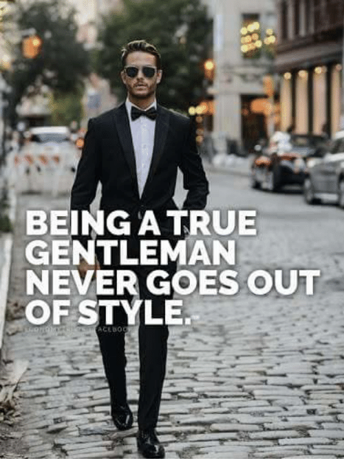 True Gentleman: BEING A TRUE  GENTLEMAN  NEVER GOES OUT  OF STYLE.